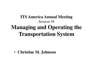 ITS America Annual Meeting Session 38 Managing and Operating the Transportation System