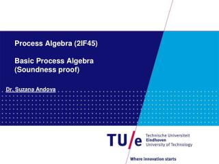Process Algebra (2IF45) Basic Process Algebra  (Soundness proof)