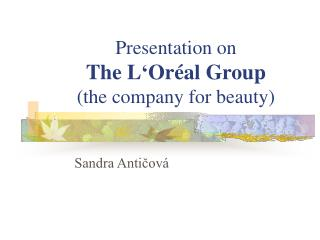 Presentation on The L'Oréal Group (the company for beauty)