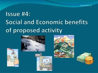 Issue #4:  Social and Economic benefits of proposed  activity