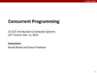 Concurrent  Programming 15- 213:  Introduction to Computer Systems 22 nd  Lecture, Nov. 11, 2010