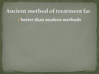 Ancient method of treatment far better than modern methods