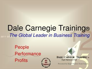 Dale Carnegie Training ® The Global Leader in Business Training