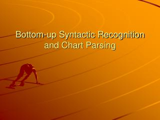 Bottom-up Syntactic Recognition and Chart Parsing