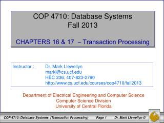 COP 4710: Database Systems Fall 2013 CHAPTERS 16 & 17  – Transaction Processing