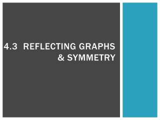 4.3  Reflecting Graphs & Symmetry