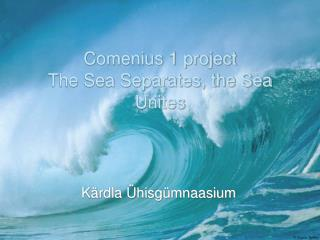 Comenius 1 project The Sea Separates, the Sea Unites