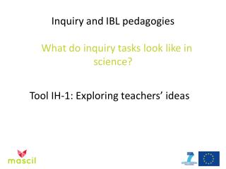 Inquiry and IBL pedagogies What do inquiry tasks look like in science?