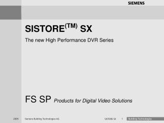 SISTORE (TM)  SX The new High Performance DVR Series FS SP  Products for Digital Video Solutions