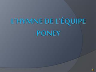 Hymne équipe poney