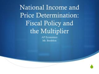 National Income and Price Determination: Fiscal Policy and  the Multiplier