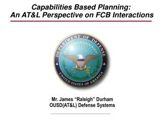 Capabilities Based Planning:               An AT&L Perspective on FCB Interactions