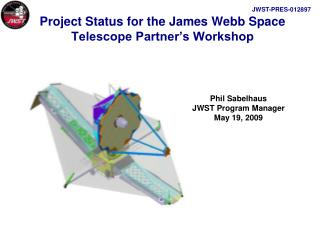 Project Status for the James Webb Space Telescope Partner's Workshop