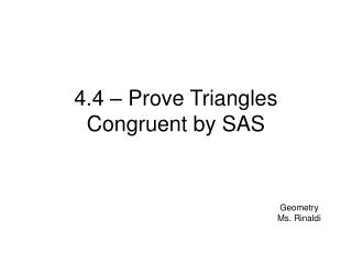 4.4 – Prove Triangles Congruent by SAS