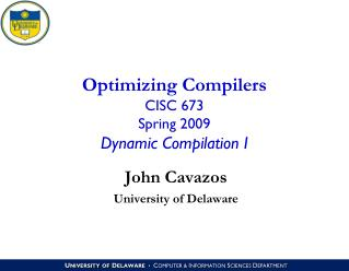Optimizing Compilers CISC 673 Spring 2009 Dynamic Compilation I