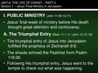 UNIT 6: THE LIFE OF CHRIST – PART 3 Section 1 – Jesus' Final Ministry in Jerusalem
