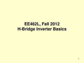 EE462L, Fall 2012 H-Bridge Inverter Basics