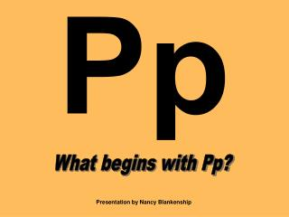 What begins with Pp?