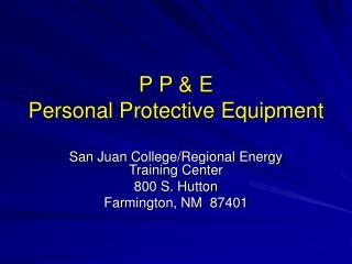 P P & E Personal Protective Equipment
