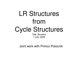 LR Structures from  Cycle Structures Tale, Slovakia 1 July, 2009