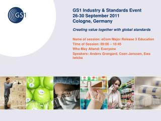GS1 Industry & Standards Event 26-30 September 2011  Cologne, Germany Creating value together with global standards