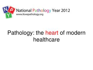 Pathology: the  heart  of modern healthcare