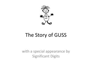 The Story of GUSS