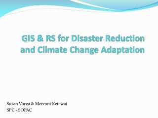 GIS & RS for Disaster Reduction and Climate Change Adaptation