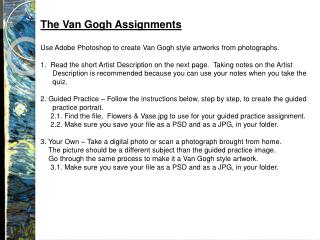 The Van Gogh Assignments Use Adobe Photoshop to create Van Gogh style artworks from photographs.