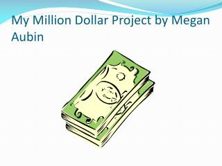 My Million Dollar Project by Megan Aubin