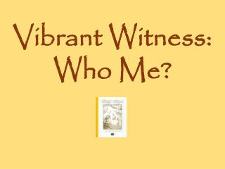 Vibrant Witness: Who Me?
