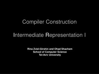 Compiler Construction I ntermediate  R epresentation I