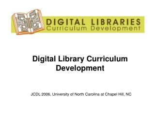 Digital Library Curriculum Development    JCDL 2006, University of North Carolina at Chapel Hill, NC
