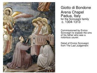 Giotto di Bondone Arena Chapel Padua, Italy for the Scrovegni family  c. 1304-1313