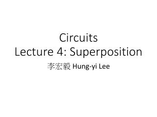 Circuits Lecture  4 :  Superposition