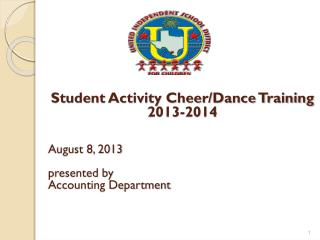 Student Activity Cheer/Dance Training 2013-2014 August 8, 2013 presented by  Accounting Department