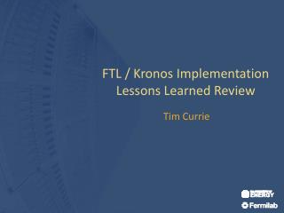 FTL / Kronos Implementation Lessons Learned Review