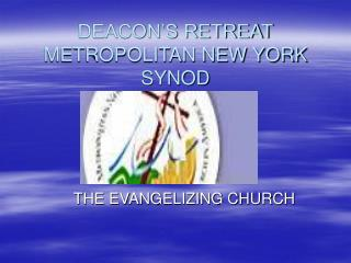 DEACON'S RETREAT METROPOLITAN NEW YORK SYNOD