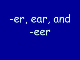 -er, ear, and -eer