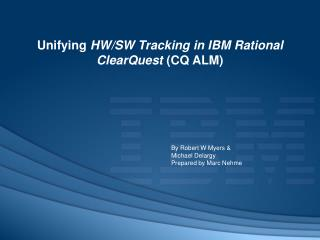 Unifying  HW/SW Tracking in IBM Rational ClearQuest  (CQ ALM)
