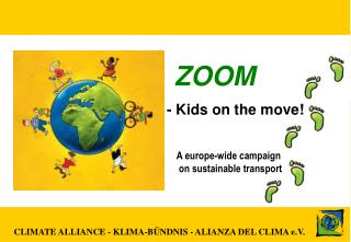 ZOOM  - Kids on the move!     A europe-wide campaign  on sustainable transport