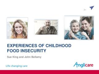 EXPERIENCES OF CHILDHOOD  FOOD INSECURITY Sue King and John Bellamy