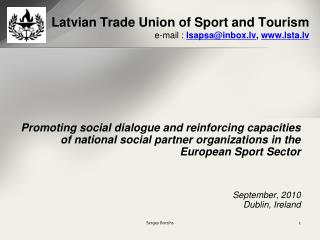 Latvian Trade Union of Sport and Touris m e-mail :  lsapsa@inbox.lv ,  lsta.lv