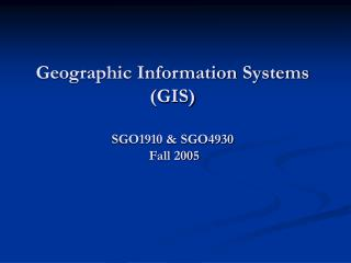 Geographic Information Systems  (GIS) SGO1910 & SGO4930  Fall 2005