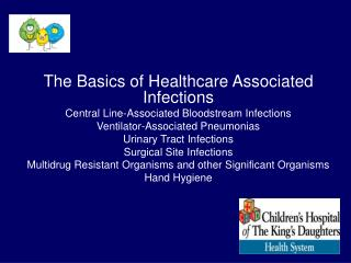 The Basics of Healthcare Associated Infections Central Line-Associated Bloodstream Infections Ventilator-Associated Pneu