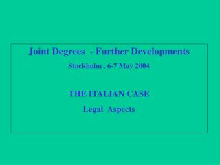 Joint Degrees  - Further Developments Stockholm , 6-7 May 2004 THE ITALIAN CASE Legal  Aspects