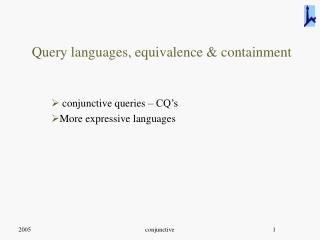 Query languages, equivalence & containment