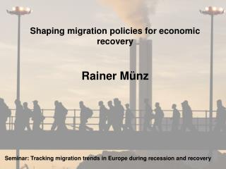 Shaping migration policies for economic recovery Rainer M ü nz