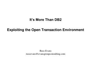 It's More Than DB2  Exploiting the Open Transaction Environment