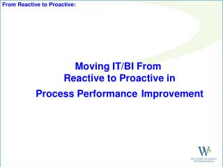 Moving IT/BI From  Reactive to Proactive in Process Performance Improvement